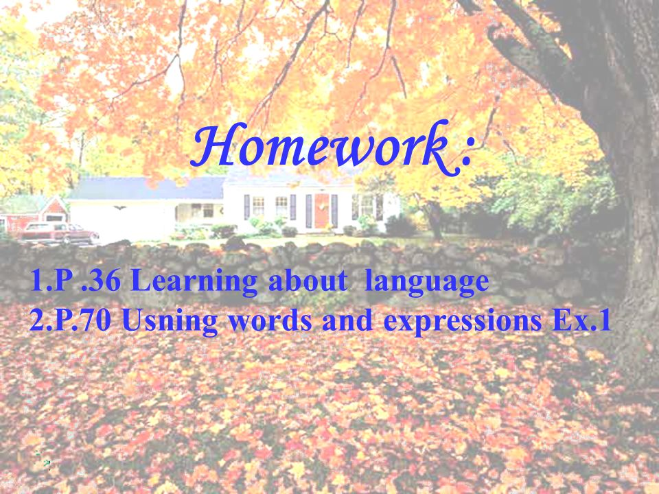 Homework : 1.P.36 Learning about language 2.P.70 Usning words and expressions Ex.1