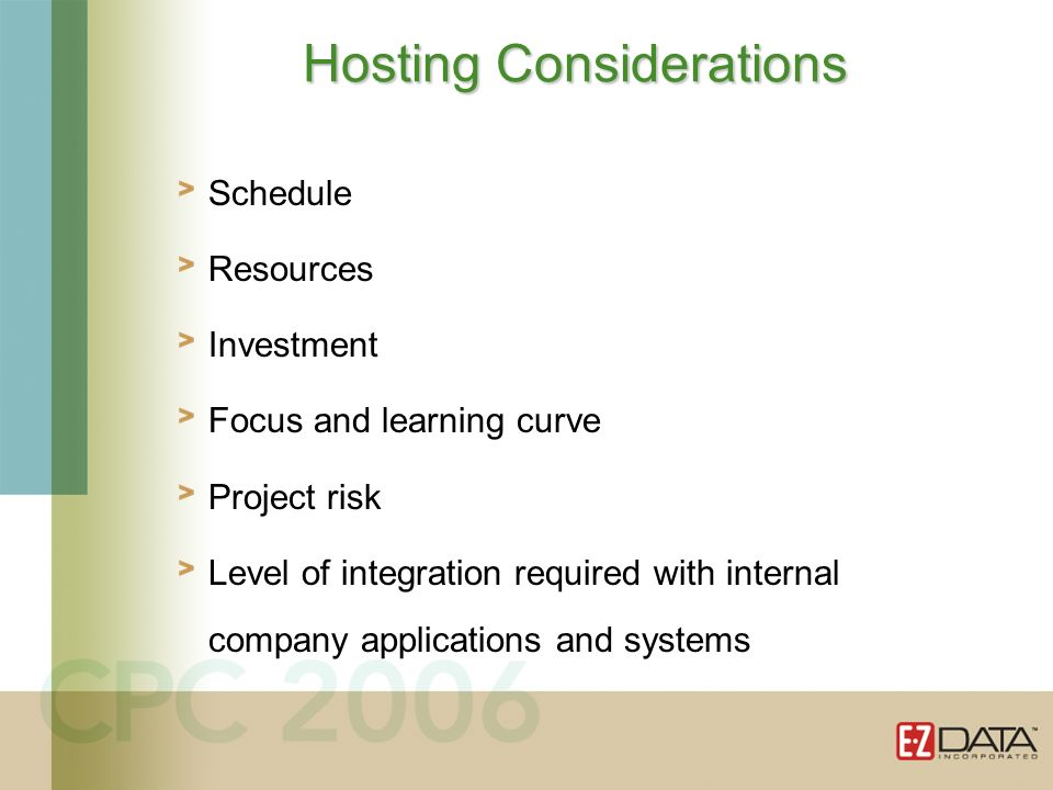 Schedule Resources Investment Focus and learning curve Project risk Level of integration required with internal company applications and systems Hosting Considerations
