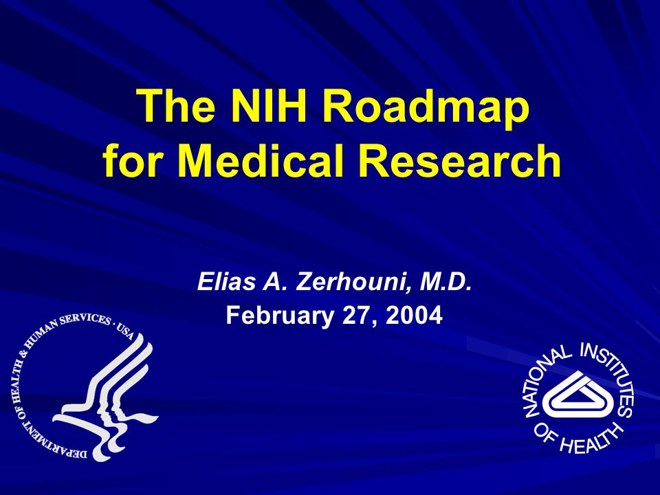 Elias A. Zerhouni, M.D. February 27, 2004 The NIH Roadmap for Medical Research