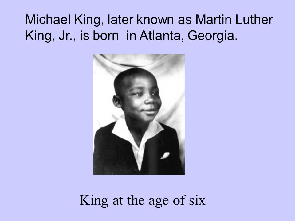 Michael King, later known as Martin Luther King, Jr., is born in Atlanta, Georgia.