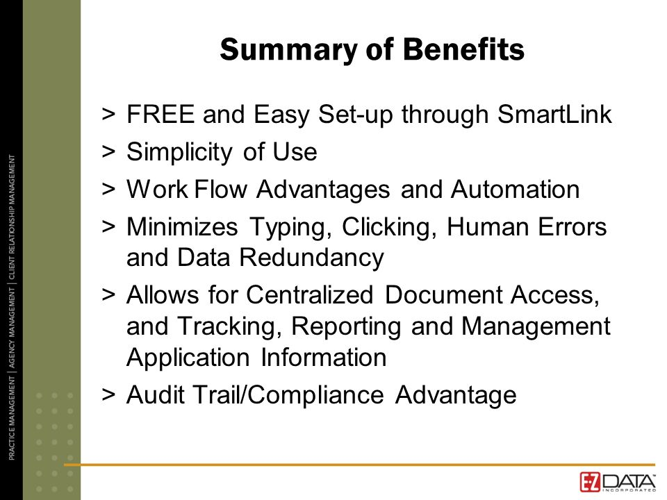 Summary of Benefits >FREE and Easy Set-up through SmartLink >Simplicity of Use >Work Flow Advantages and Automation >Minimizes Typing, Clicking, Human