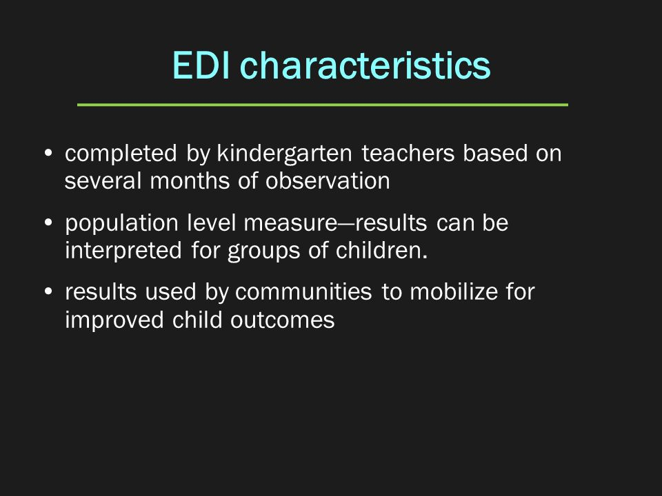 EDI characteristics completed by kindergarten teachers based on several months of observation population level measureresults can be interpreted for g