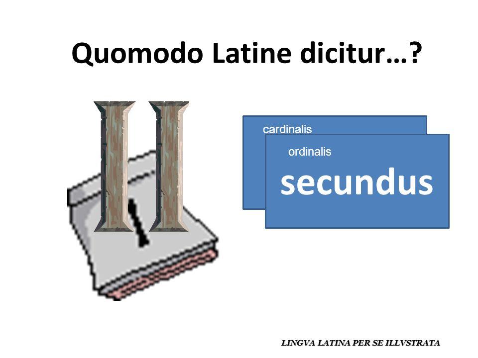Quomodo Latine dicitur… LINGVA LATINA PER SE ILLVSTRATA duo secundus cardinalis ordinalis