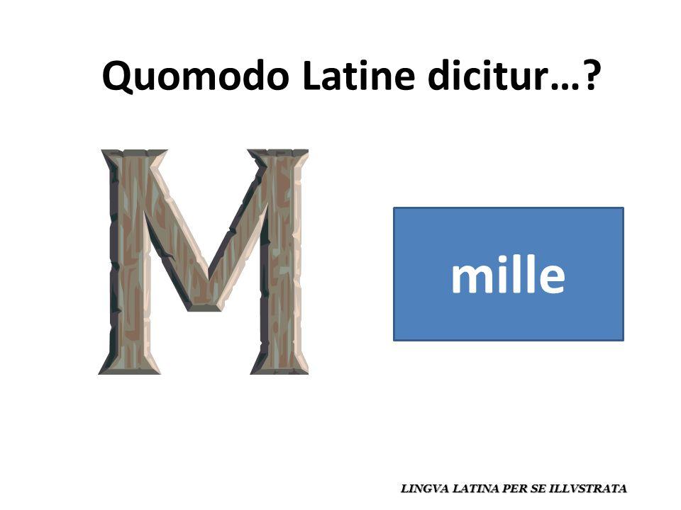 Quomodo Latine dicitur… LINGVA LATINA PER SE ILLVSTRATA mille