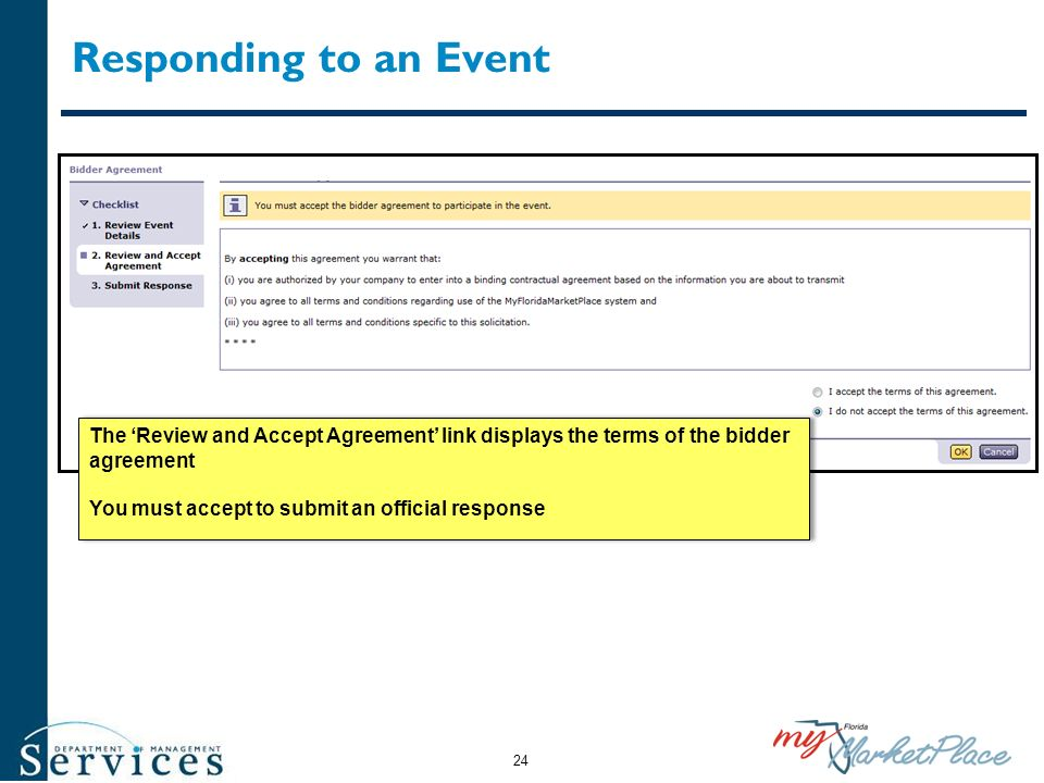 Responding to an Event The Review and Accept Agreement link displays the terms of the bidder agreement You must accept to submit an official response