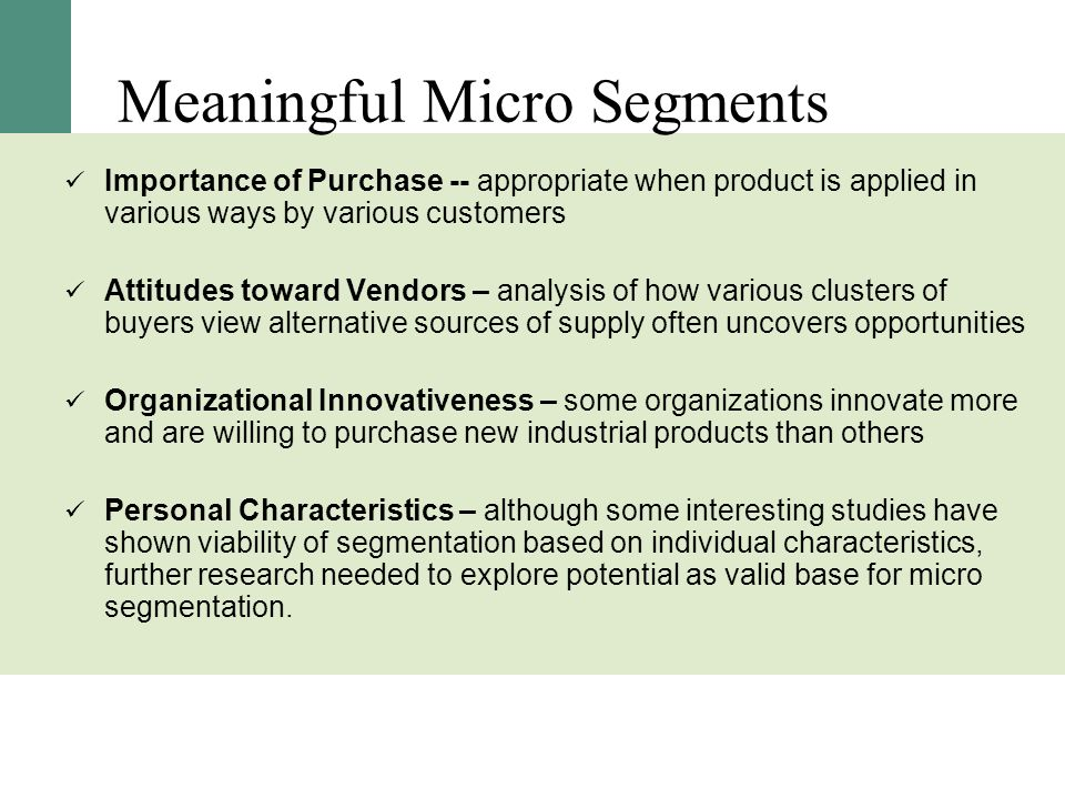 Meaningful Micro Segments Importance of Purchase -- appropriate when product is applied in various ways by various customers Attitudes toward Vendors