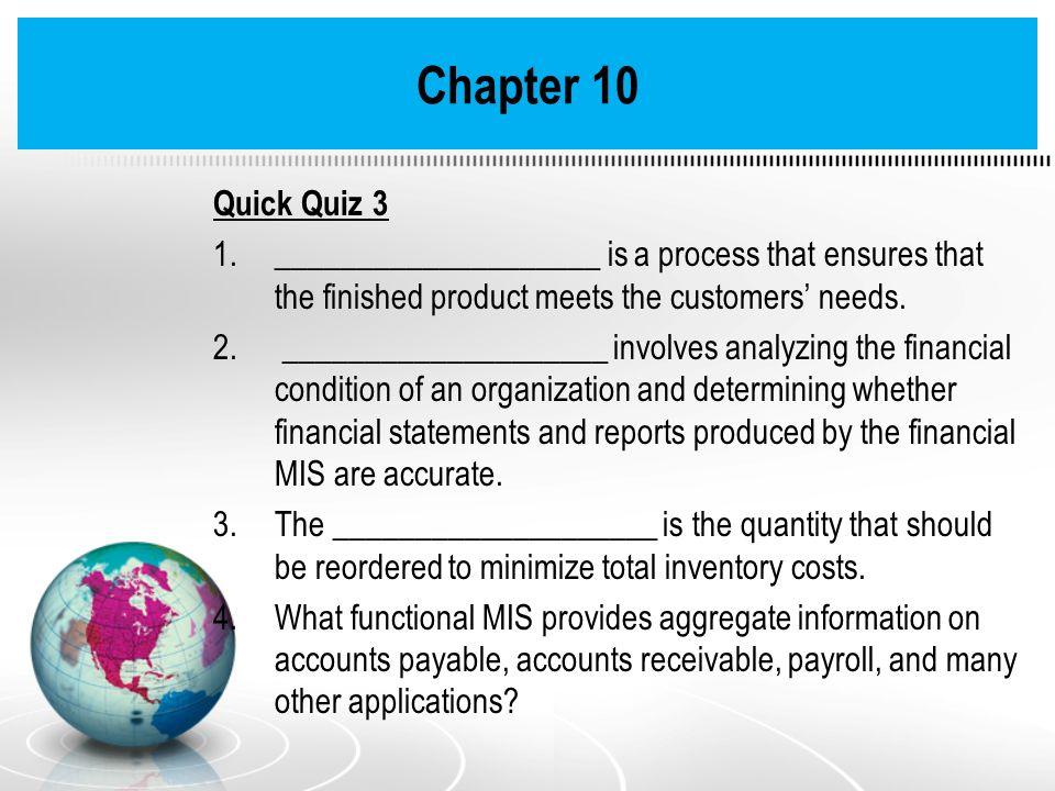 Quick Quiz 3 1.____________________ is a process that ensures that the finished product meets the customers needs. 2. ____________________ involves an