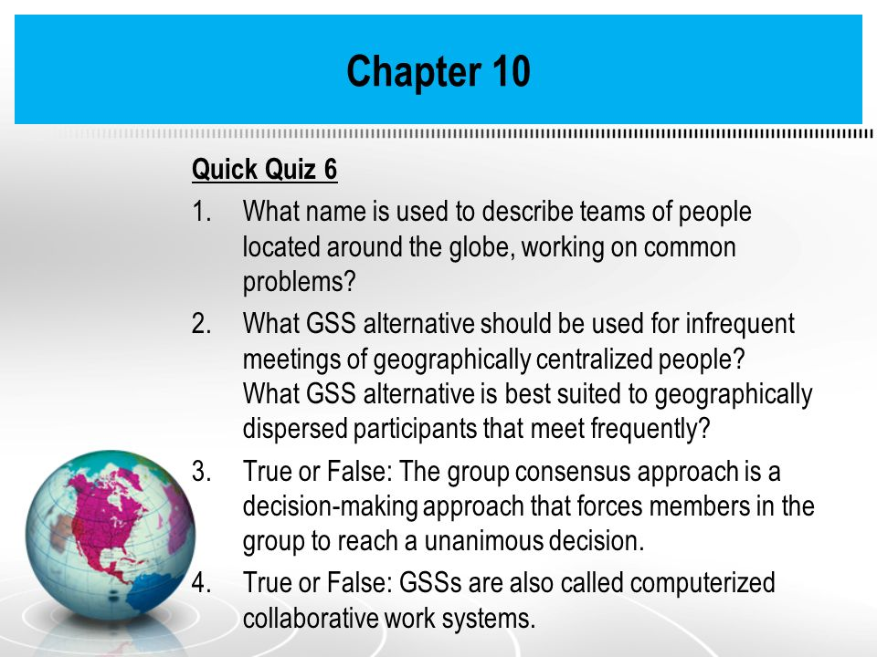Chapter 10 Quick Quiz 6 1.What name is used to describe teams of people located around the globe, working on common problems? 2.What GSS alternative s