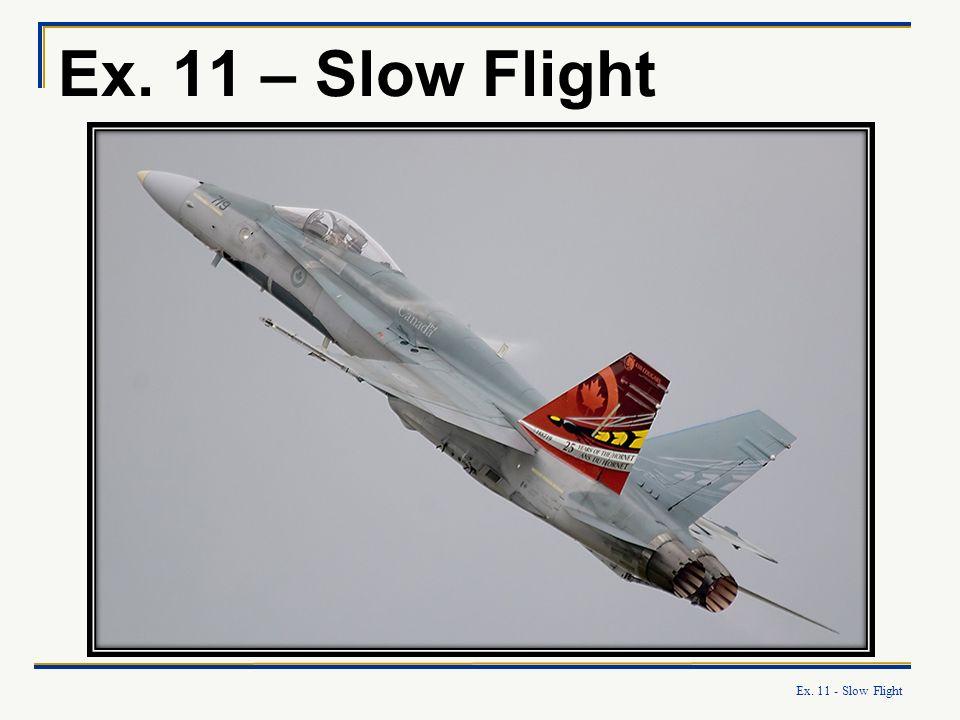 Ex. 11 - Slow Flight Ex. 11 – Slow Flight
