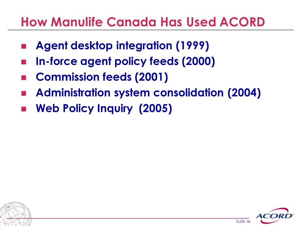 SLIDE 46 Agent desktop integration (1999) In-force agent policy feeds (2000) Commission feeds (2001) Administration system consolidation (2004) Web Po