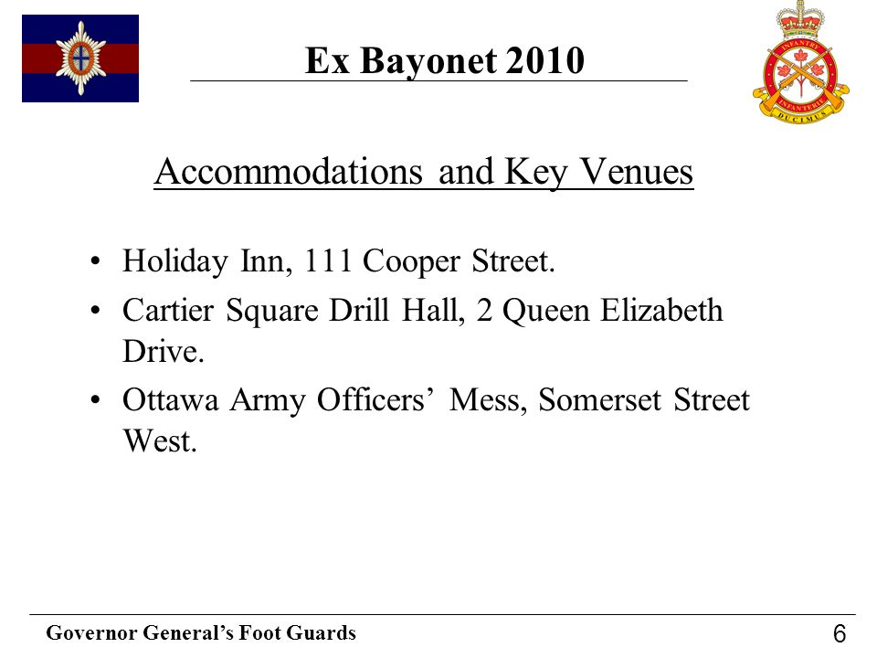 Governor Generals Foot Guards 6 Accommodations and Key Venues Holiday Inn, 111 Cooper Street. Cartier Square Drill Hall, 2 Queen Elizabeth Drive. Otta