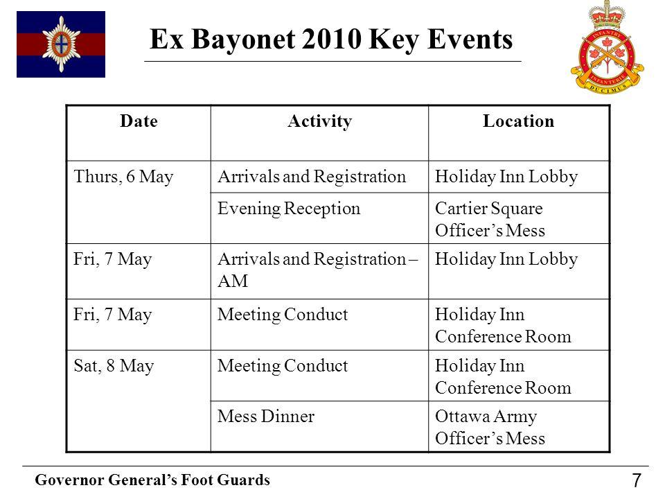 Governor Generals Foot Guards 7 Ex Bayonet 2010 Key Events DateActivityLocation Thurs, 6 MayArrivals and RegistrationHoliday Inn Lobby Evening Recepti