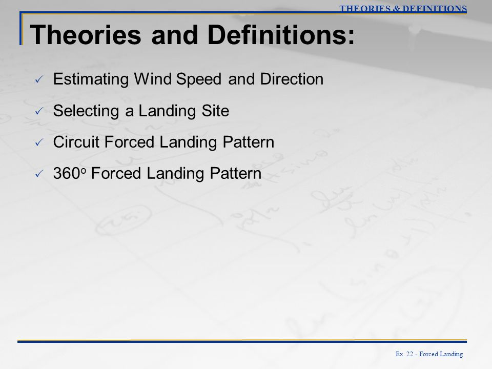 Ex. 22 - Forced Landing Theories and Definitions: Estimating Wind Speed and Direction Selecting a Landing Site Circuit Forced Landing Pattern 360 o Fo