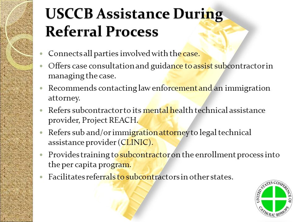 USCCB Assistance During Referral Process Connects all parties involved with the case.