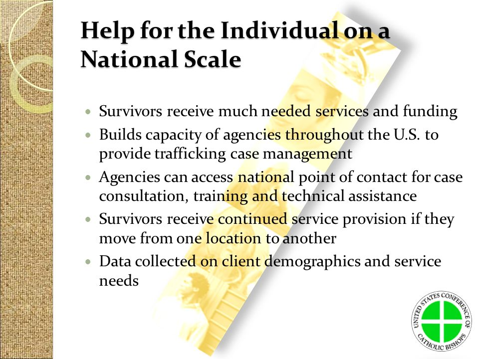 Help for the Individual on a National Scale Survivors receive much needed services and funding Builds capacity of agencies throughout the U.S.