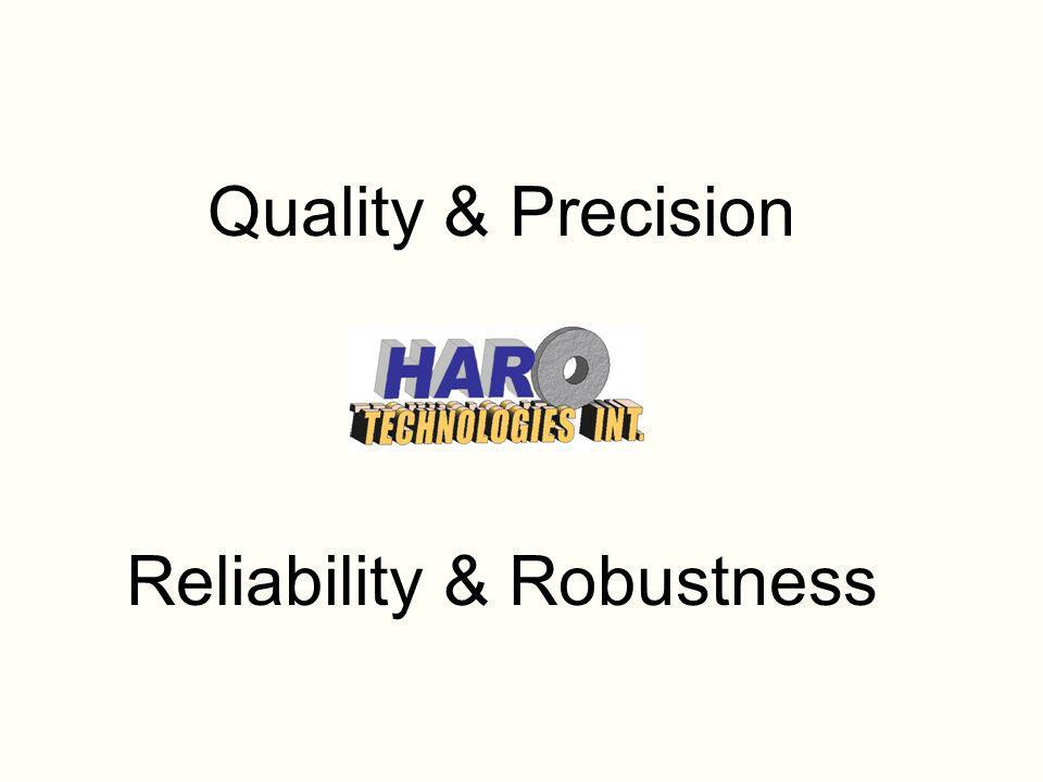 Quality & Precision Reliability & Robustness