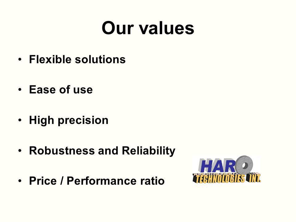 Our values Flexible solutions Ease of use High precision Robustness and Reliability Price / Performance ratio