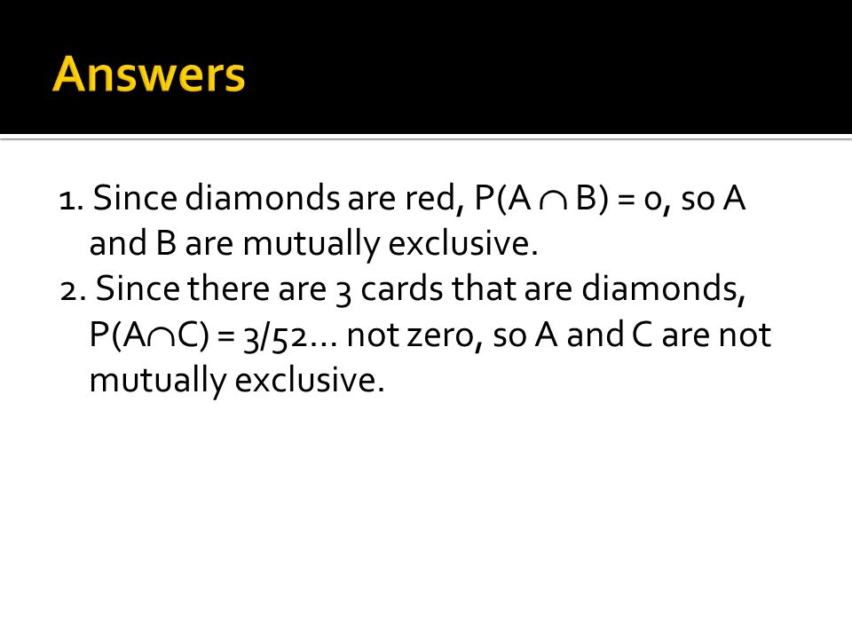 1. Since diamonds are red, P(A B) = 0, so A and B are mutually exclusive.