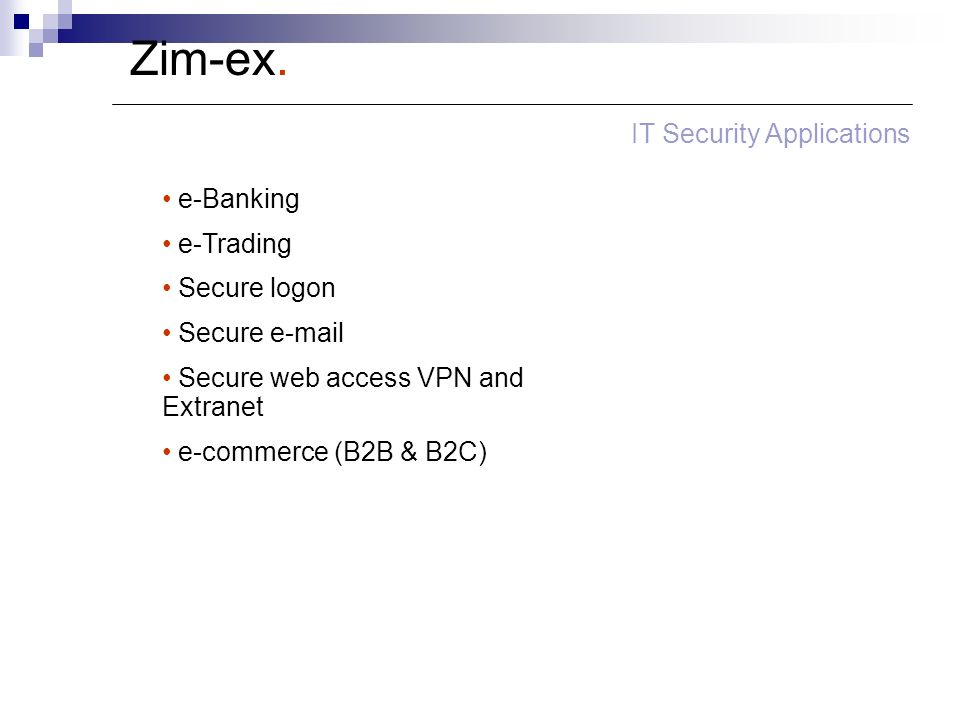 Zim-ex. IT Security Applications e-Banking e-Trading Secure logon Secure e-mail Secure web access VPN and Extranet e-commerce (B2B & B2C)