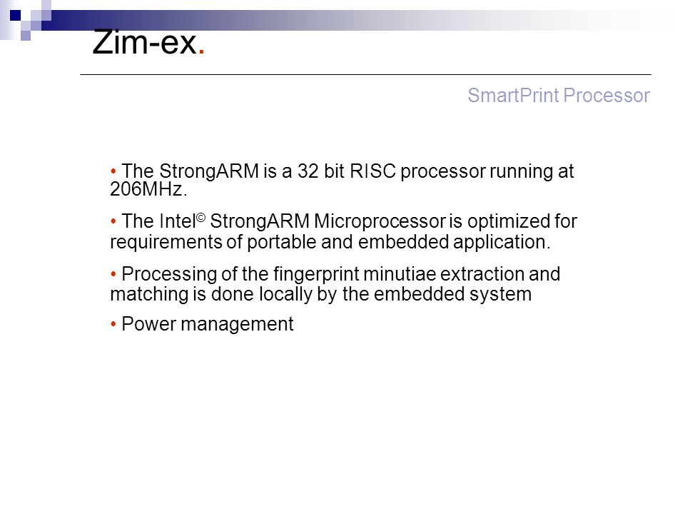 Zim-ex. SmartPrint Processor The StrongARM is a 32 bit RISC processor running at 206MHz. The Intel © StrongARM Microprocessor is optimized for require