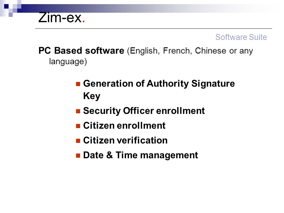 Zim-ex. Software Suite Generation of Authority Signature Key Security Officer enrollment Citizen enrollment Citizen verification Date & Time managemen
