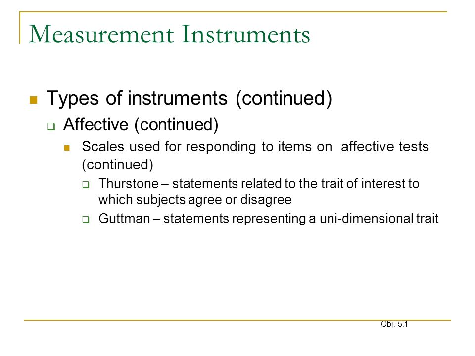 Measurement Instruments Types of instruments (continued) Affective (continued) Scales used for responding to items on affective tests (continued) Thur
