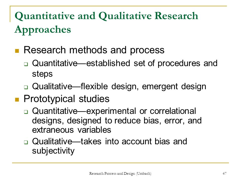 Research Process and Design (Umbach) 47 Quantitative and Qualitative Research Approaches Research methods and process Quantitativeestablished set of p