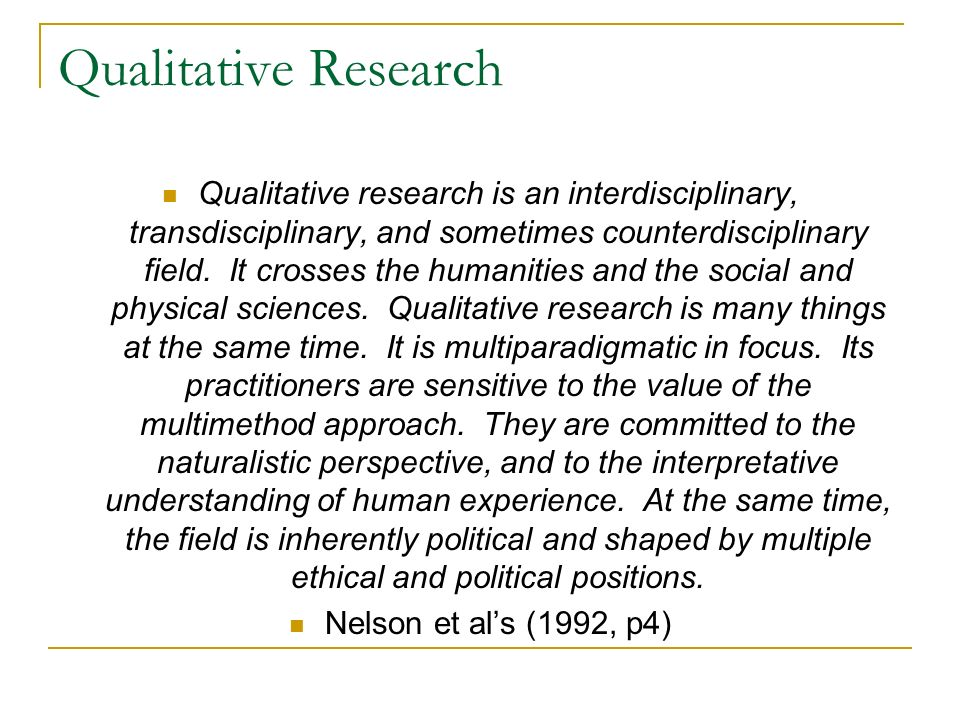 Qualitative research is an interdisciplinary, transdisciplinary, and sometimes counterdisciplinary field. It crosses the humanities and the social and