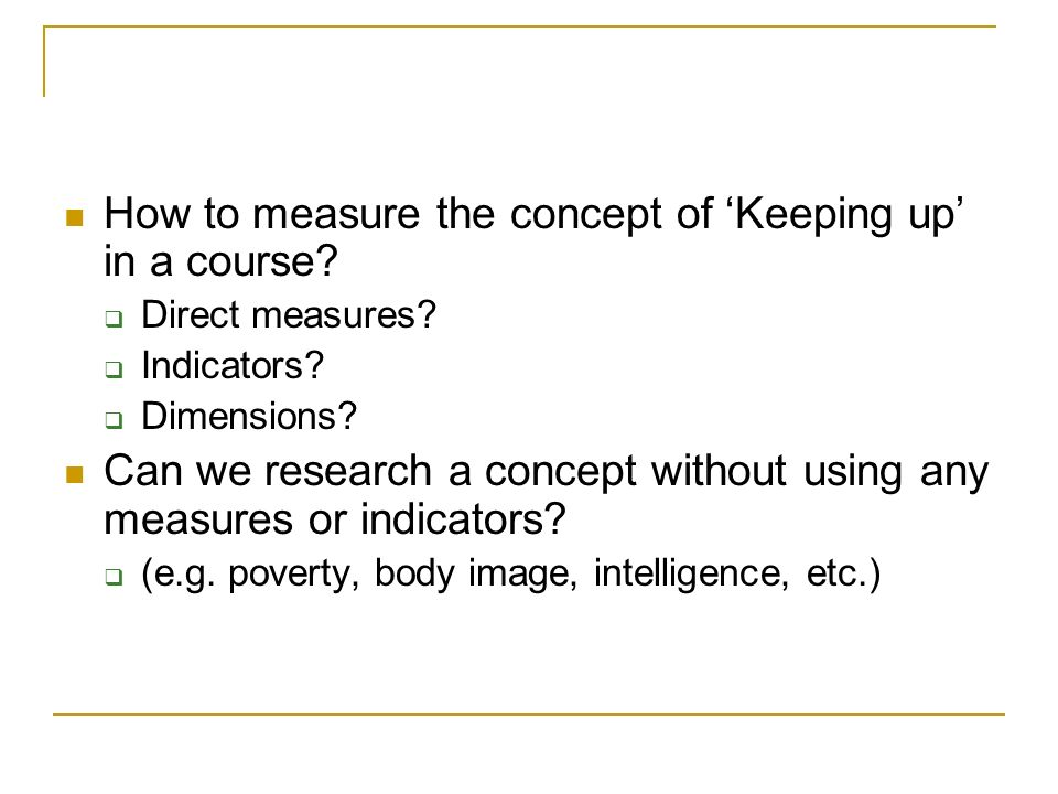 How to measure the concept of Keeping up in a course? Direct measures? Indicators? Dimensions? Can we research a concept without using any measures or
