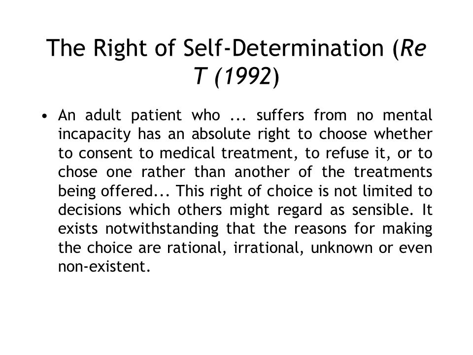 The Right of Self-Determination (Re T (1992) An adult patient who...