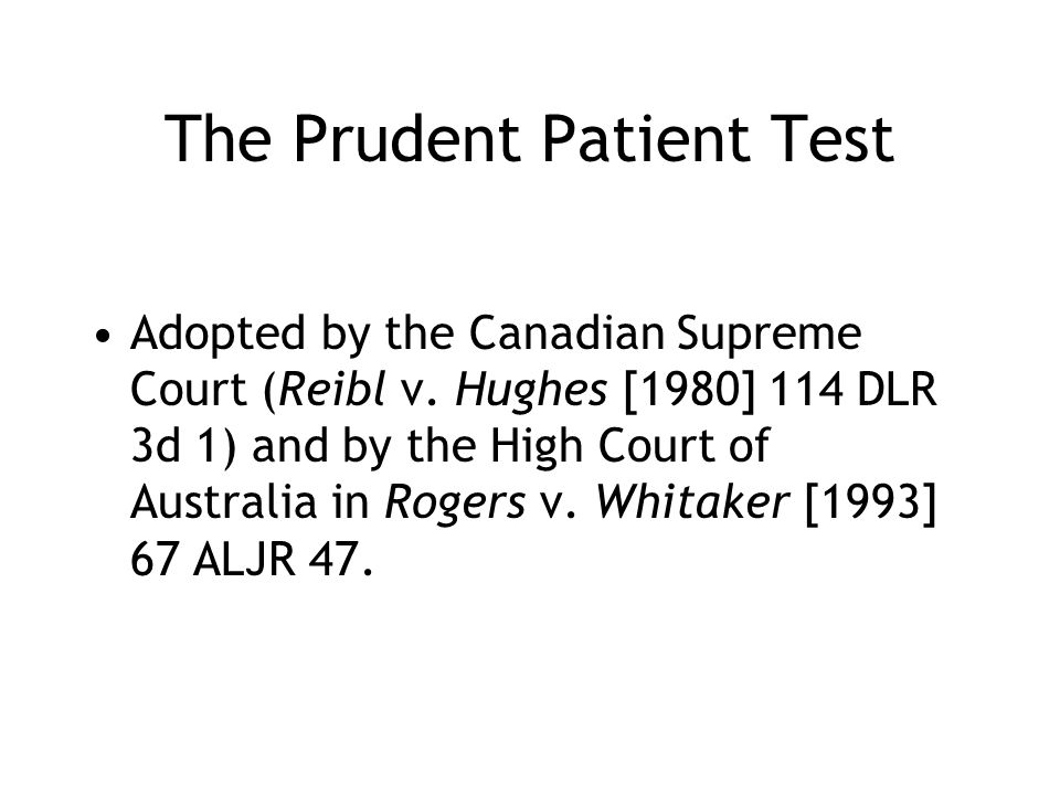 The Prudent Patient Test Adopted by the Canadian Supreme Court (Reibl v. Hughes [1980] 114 DLR 3d 1) and by the High Court of Australia in Rogers v. W