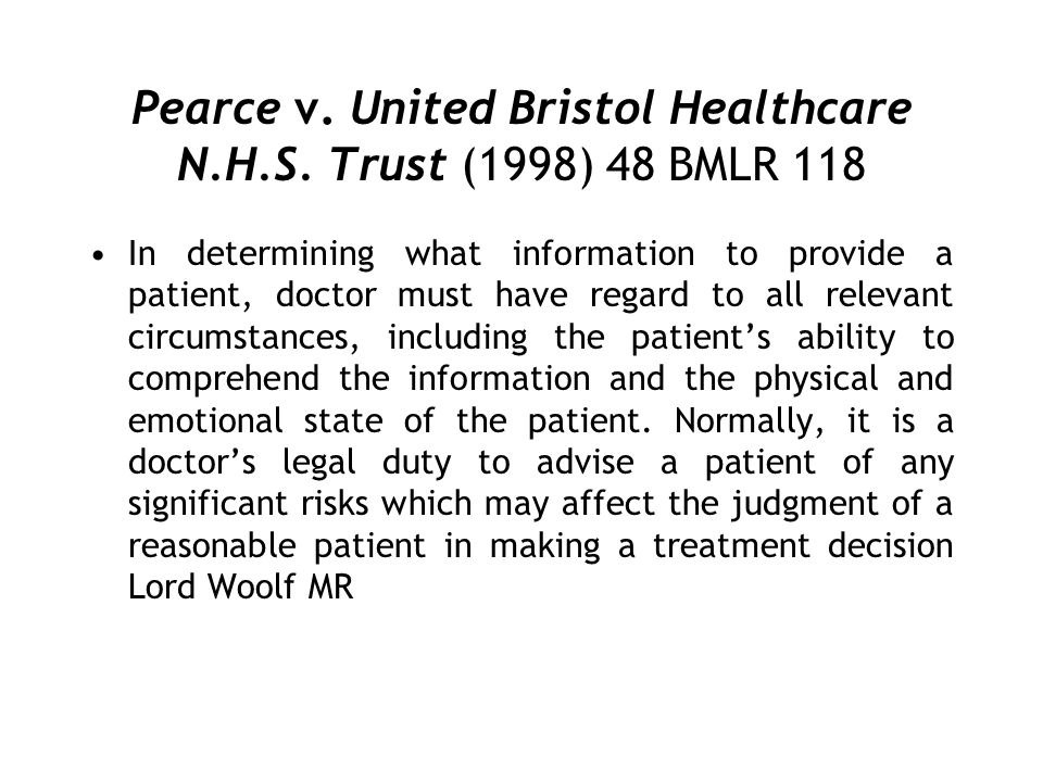 Pearce v. United Bristol Healthcare N.H.S. Trust (1998) 48 BMLR 118 In determining what information to provide a patient, doctor must have regard to a