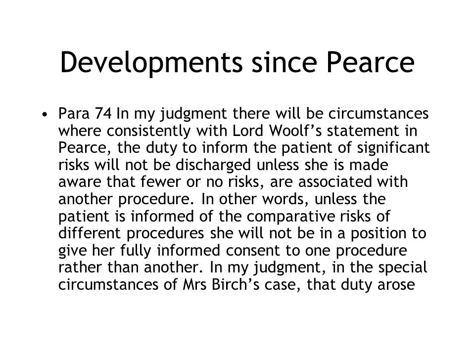Developments since Pearce Para 74 In my judgment there will be circumstances where consistently with Lord Woolfs statement in Pearce, the duty to info