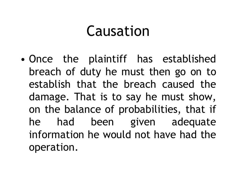 Causation Once the plaintiff has established breach of duty he must then go on to establish that the breach caused the damage.