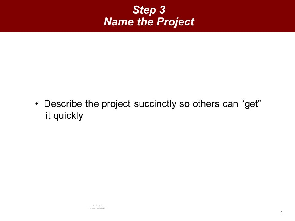 7 Step 3 Name the Project Describe the project succinctly so others can get it quickly