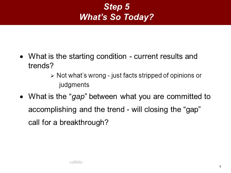 9 Step 5 Whats So Today. What is the starting condition - current results and trends.