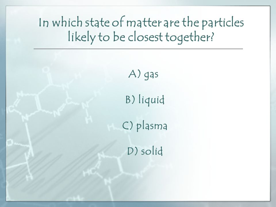 In which state of matter are the particles likely to be closest together.
