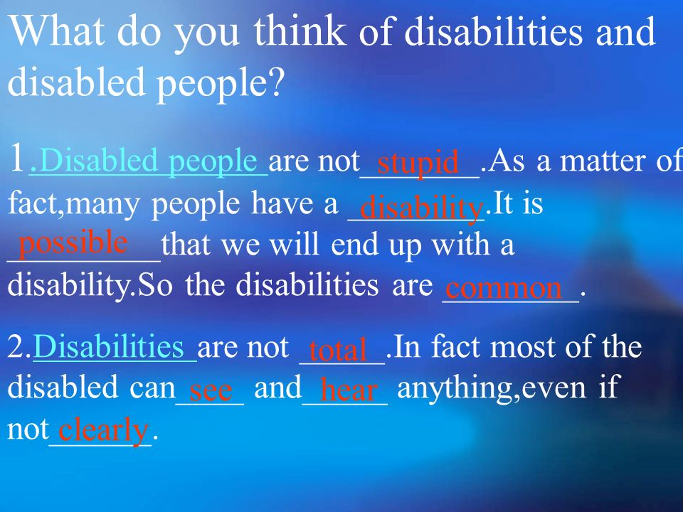 Listen to the tape and answer some questions Are disabled people stupid.