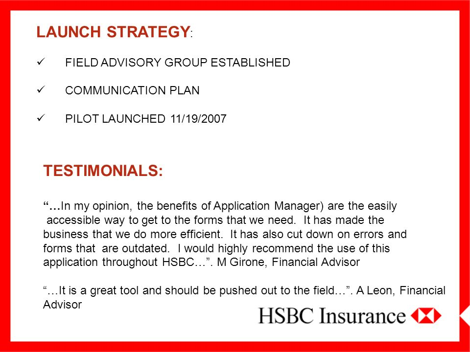 LAUNCH STRATEGY : FIELD ADVISORY GROUP ESTABLISHED COMMUNICATION PLAN PILOT LAUNCHED 11/19/2007 TESTIMONIALS: …In my opinion, the benefits of Applicat