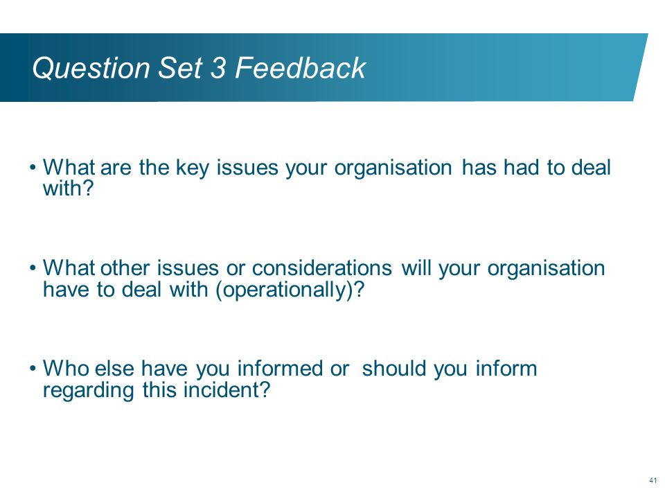 41 Question Set 3 Feedback What are the key issues your organisation has had to deal with? What other issues or considerations will your organisation