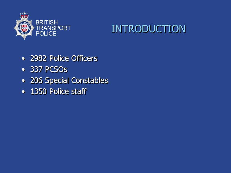 2982 Police Officers 337 PCSOs 206 Special Constables 1350 Police staff 2982 Police Officers 337 PCSOs 206 Special Constables 1350 Police staff INTROD