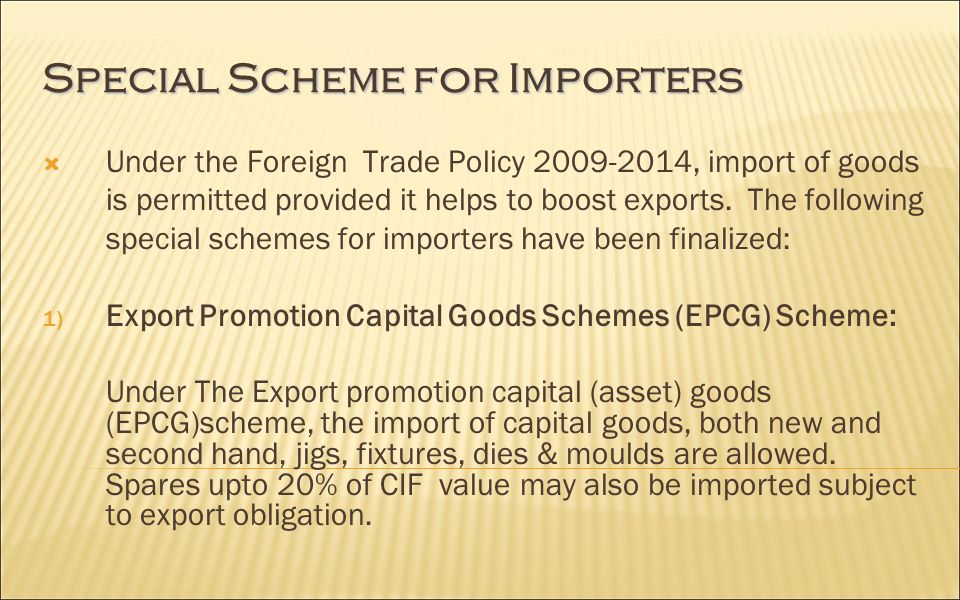 Under the Foreign Trade Policy , import of goods is permitted provided it helps to boost exports.
