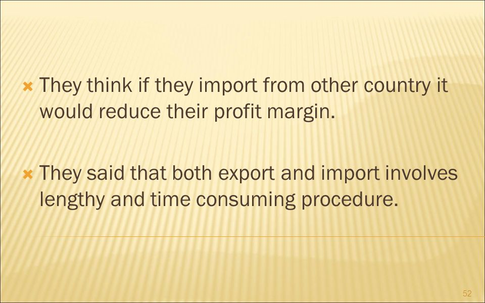 They think if they import from other country it would reduce their profit margin.