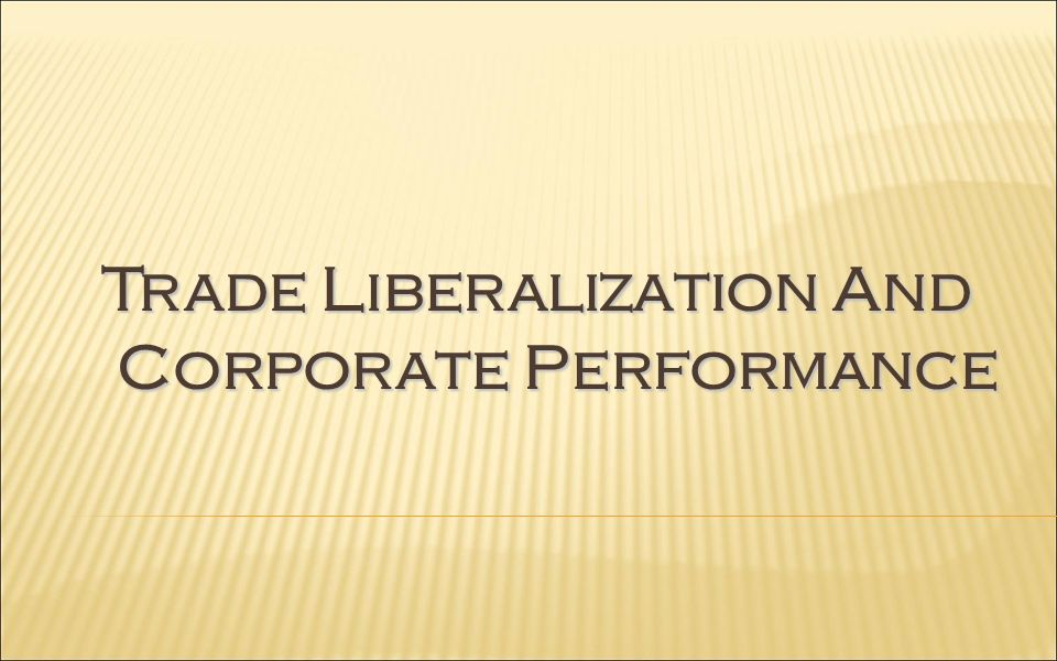 Trade Liberalization And Corporate Performance