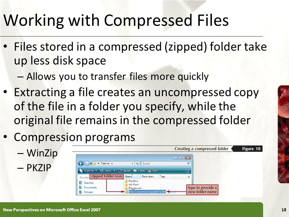 XP Working with Compressed Files Files stored in a compressed (zipped) folder take up less disk space – Allows you to transfer files more quickly Extr