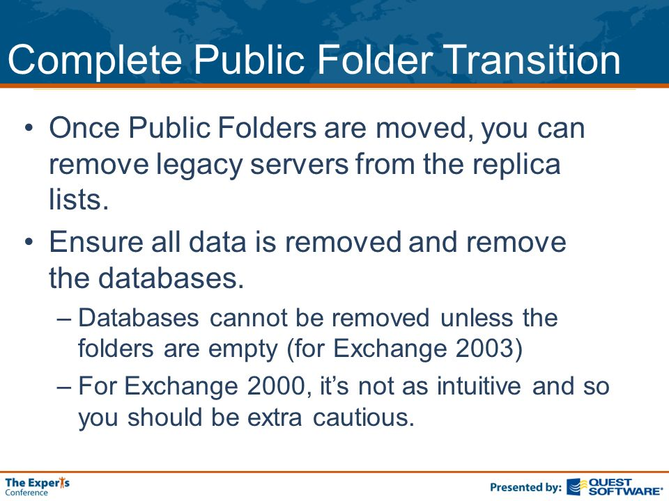 Complete Public Folder Transition Once Public Folders are moved, you can remove legacy servers from the replica lists.