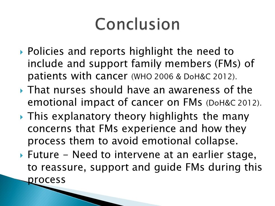 Policies and reports highlight the need to include and support family members (FMs) of patients with cancer (WHO 2006 & DoH&C 2012). That nurses shoul