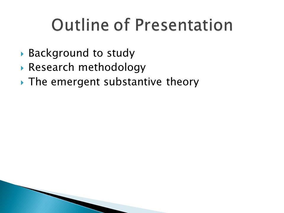 Background to study Research methodology The emergent substantive theory