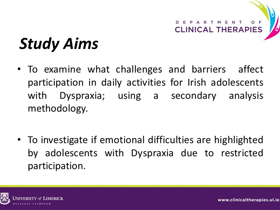 Study Aims To examine what challenges and barriers affect participation in daily activities for Irish adolescents with Dyspraxia; using a secondary an