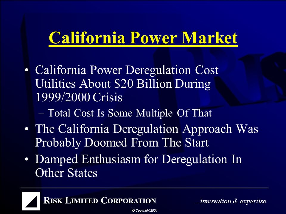 Trading and Power Market Deregulation – The California Story October 2004 Return to Risk Limited Website at www.RiskLimited.com www.RiskLimited.com